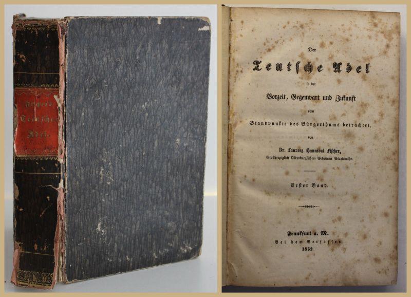 Fischer Der Teutsche Adel in der Vorzeit, Gegenwart & Zukunft 1852 Geschichte sf