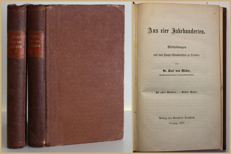 Weber Aus vier Jahrhunderten 2 Bde 1857 Geschichte Dresden Sachsen Monarchie sf