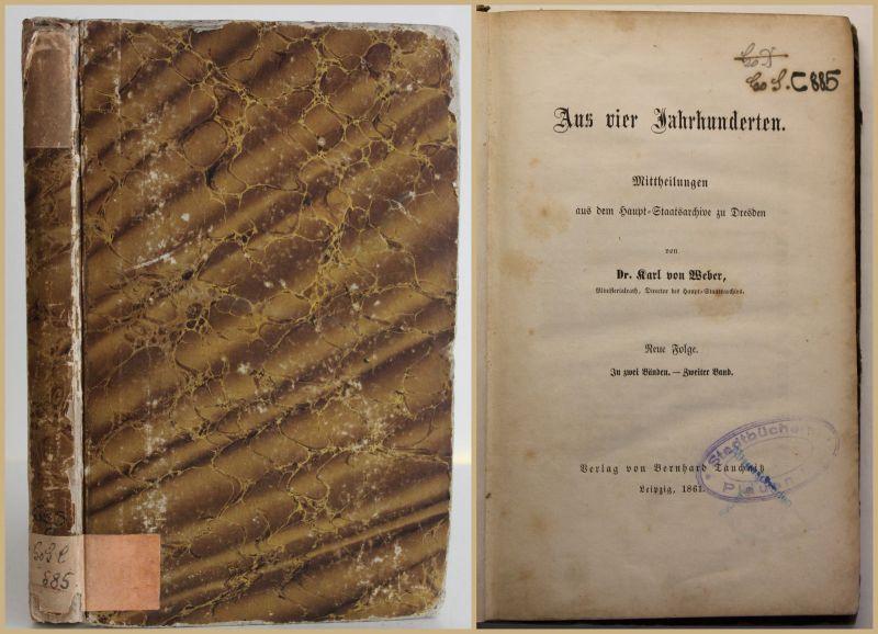 Weber Aus vier Jahrhunderten 2 Bd 1861 Geschichte Sachsen Dresden Politik sf