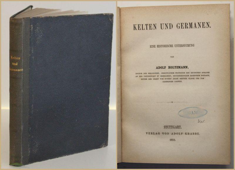 Holtzmann Kelten und Germanen. Eine historische Untersuchung 1855 Germanistik sf