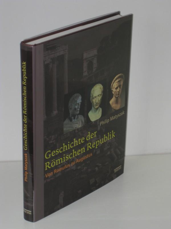 Philip Matyszak | Geschichte der Römischen Republik - Von Romulus zu Augustus