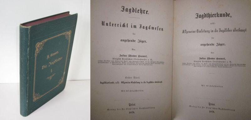 Julius Theodor Grunert | Die Jagdlehre - Erster Teil: Jagdthierkunde, nebst Allgemeine Einleitung in die Jagdlehre überhaupt für angehende Jäger
