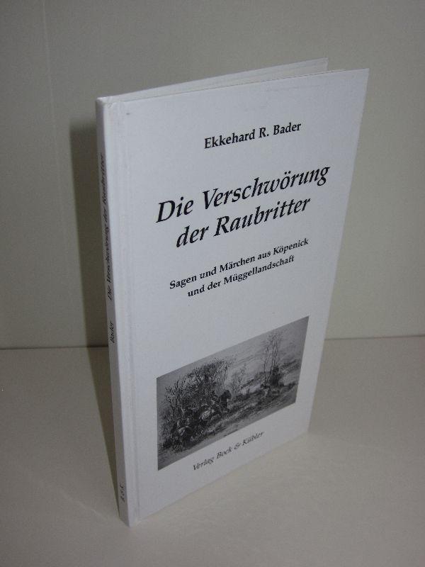 Ekkehard R. Bader | Die Verschwörung der Raubritter - Sagen und Märchen aus Köpenick und der Müggellandschaft