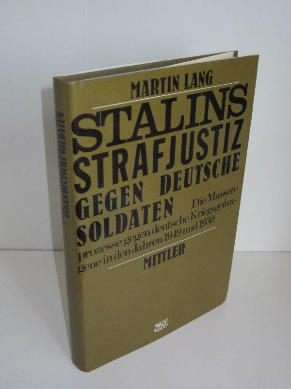 Martin Lang | Stalins Strafjustiz gegen deutsche Soldaten - Die Massenprozesse gegen deutsche Kriegsgefangene in den Jahren 1949 und 1950