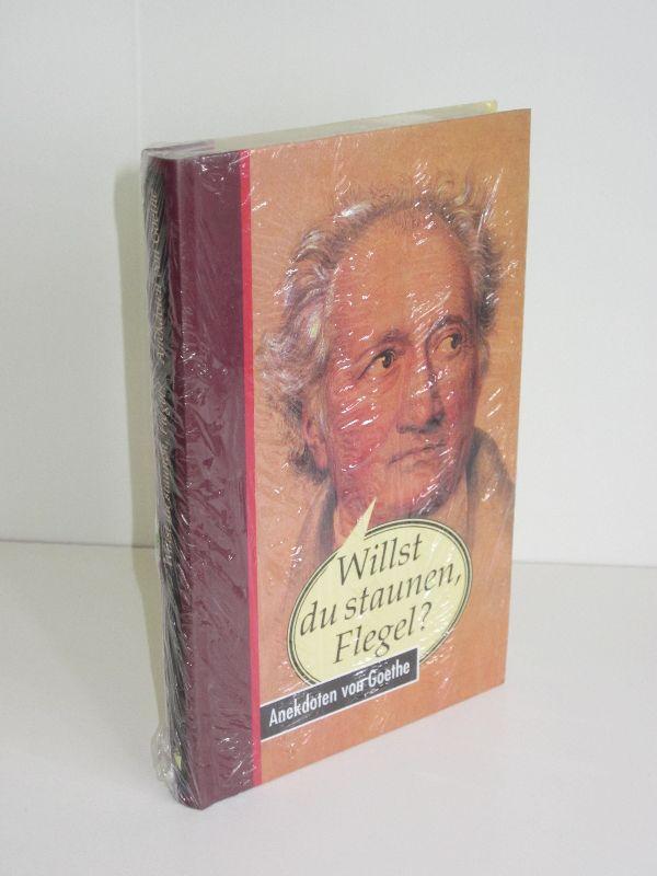 Thomas Wieke | Willst Du staunen, Flegel? - Anekdoten von Goethe