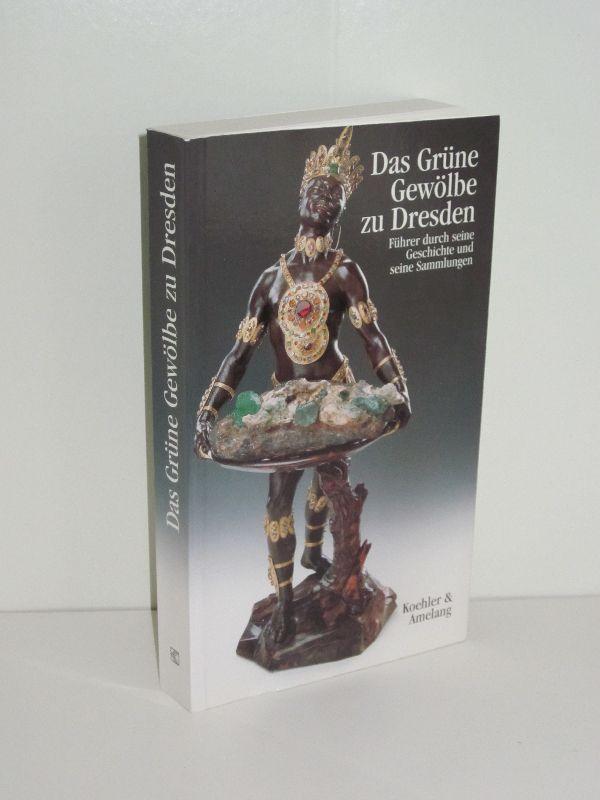 Dirk Syndram, Ulli Arnold, Jutta Kappel | Das Grüne Gewölbe zu Dresden - Führer durch seine Geschichte und seine Sammlungen