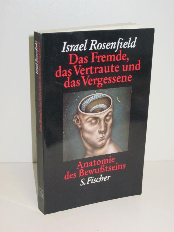 Israel Rosenfield | Das Fremde, das Vertraute und das Vergessene - Anatomie des Bewusstseins