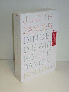 Judith Zander | Dinge, die wir heute sagten