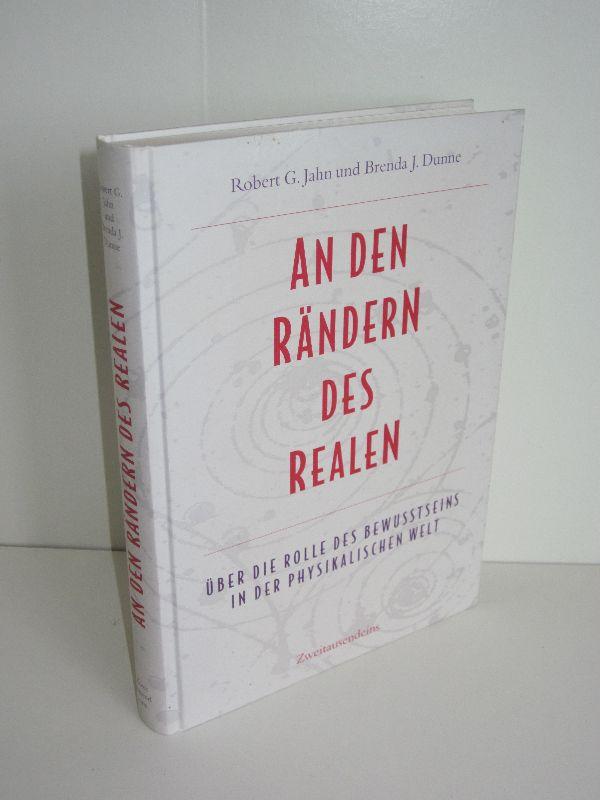 Robert G. Jahn, Brenda J. Dunne | An den Rändern des Realen - Über die Rolle des Bewusstseins in der physikalischen Welt