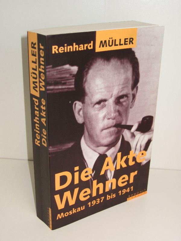 Reinhard Müller | Die Akte Wehner - Moskau 1937 bis 1941