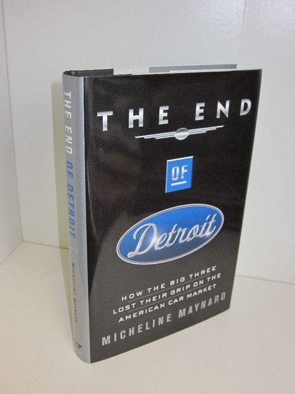 Micheline Maynard | The End of Detroit - How the Big Three lost their Grip on the American Car Market