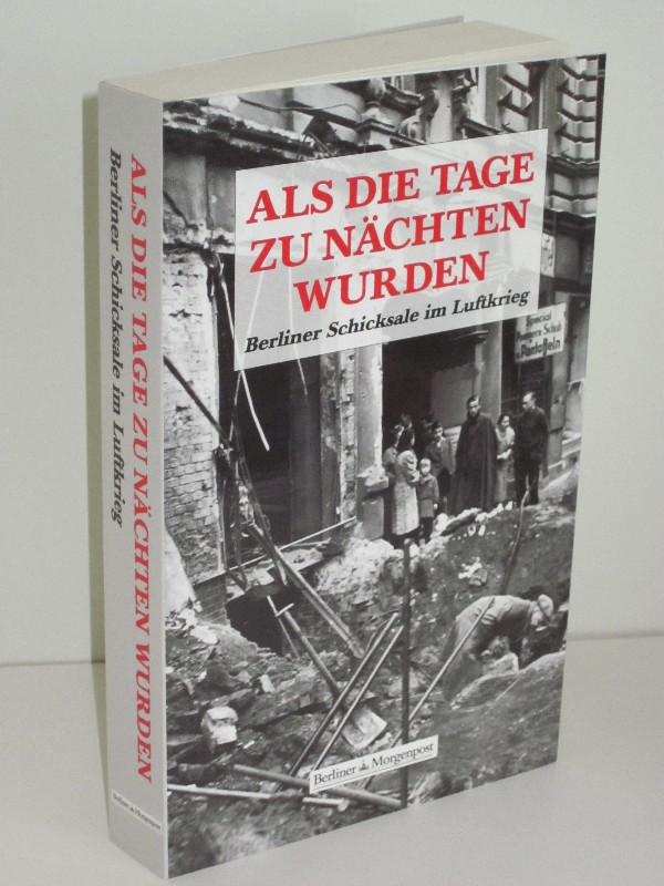 Sven Felix Kellerhoff, Wieland Giebel (Hg.)   Als die Tage zu Nächten wurden - Berliner Schicksale im Luftkrieg