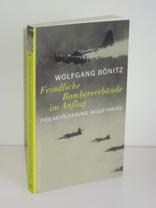 Wolfgang Bönitz   Feindliche Bomberverbände im Anflug - Zivilbevölkerung im Luftkrieg