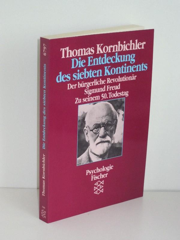 Thomas Kornbichler | Die Entdeckung des siebten Kontinents - Der bürgerliche Revolutionär Sigmund Freud. Zu seinem 50. Todestag