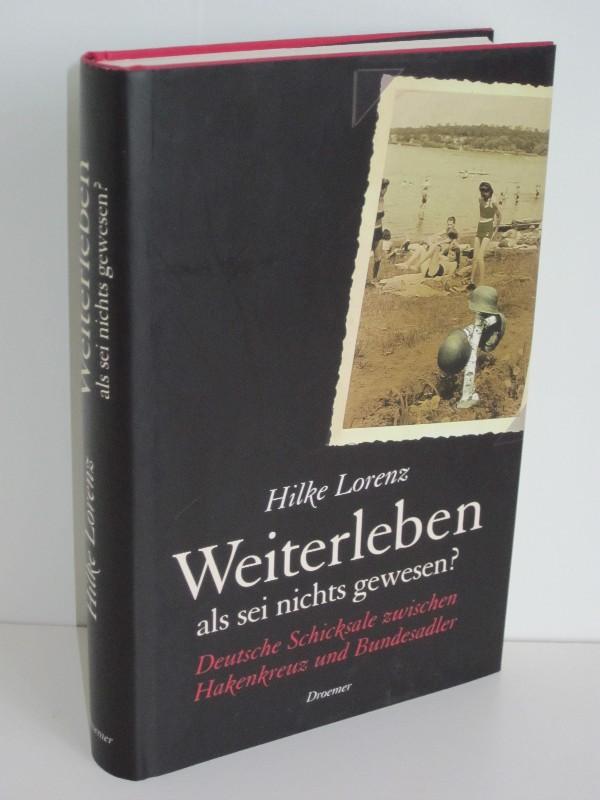 Hilke Lorenz | Weiterleben als sei nichts gewesen? - Deutsche Schicksale zwischen Hakenkreuz und Bundesadler