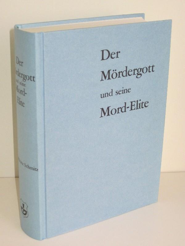 Emil-Heinz Schmitz | Der Mördergott und seine Mord-Elite - oder Die betenden Bestien