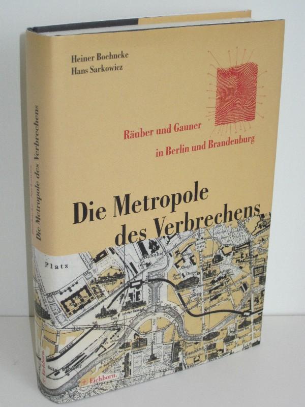 Heiner Boehncke (Hg.), Hans Sarkowicz (Hg.) | Die Metropole des Verbrechens - Räuber und Gauner in Berlin und Brandenburg