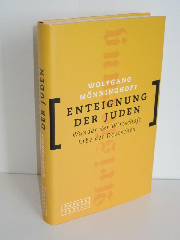 Wolfgang Mönninghoff | Enteignung der Juden - Wunder der Wirtschaft. Erbe der Deutschen.