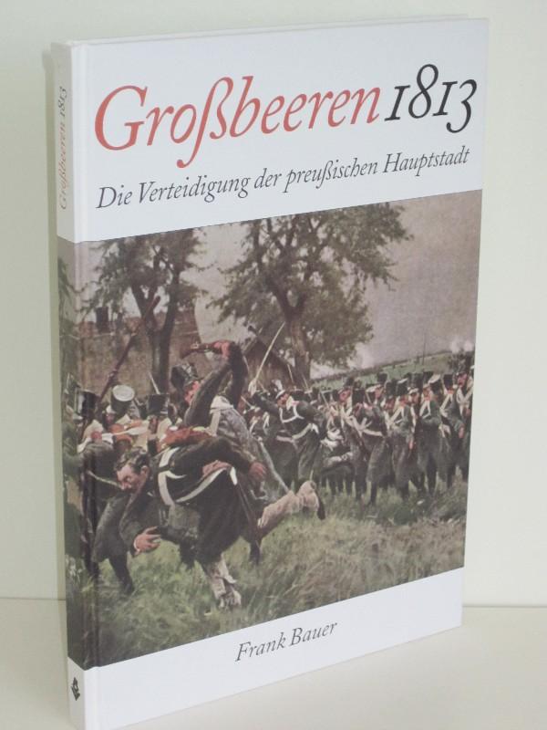 Frank Bauer | Großbeeren 1813 - Die Verteidigung der preußischen Hauptstadt