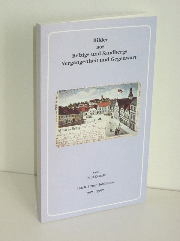 Paul Quade | Bilder aus Belzigs und Sandbergs Vergangenheit und Gegenwart - Buch 1 zum Jubiläum 997-1997