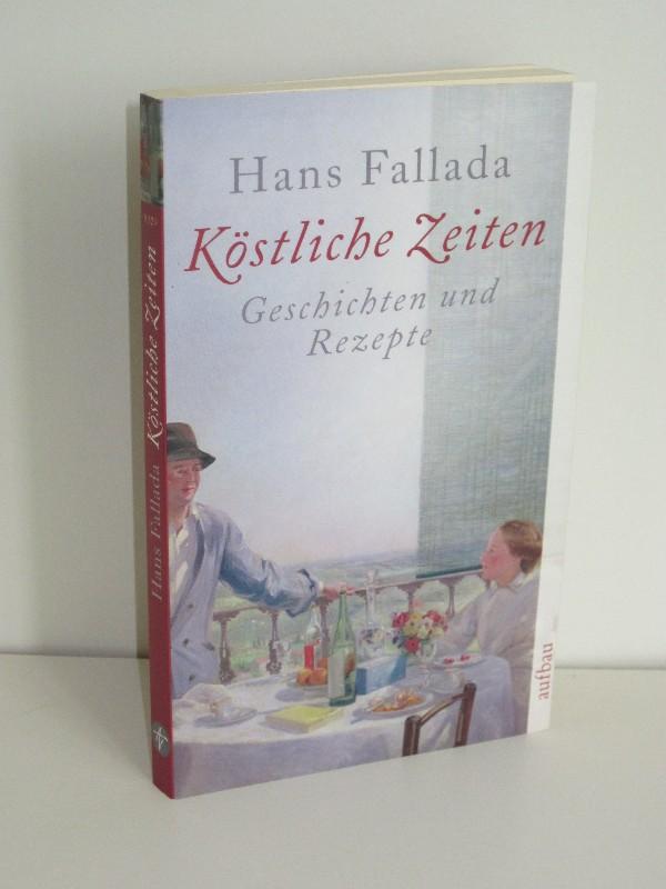 Hans Fallada | Köstliche Zeiten - Geschichten und Rezepte