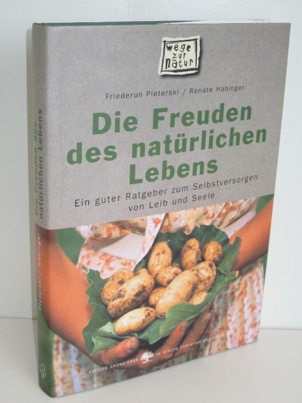 Friederun Pieterski, Renate Habinger | Die Freuden des natürlichen Lebens - Ein guter Ratgeber zum Selbstversorgen von Leib und Seele