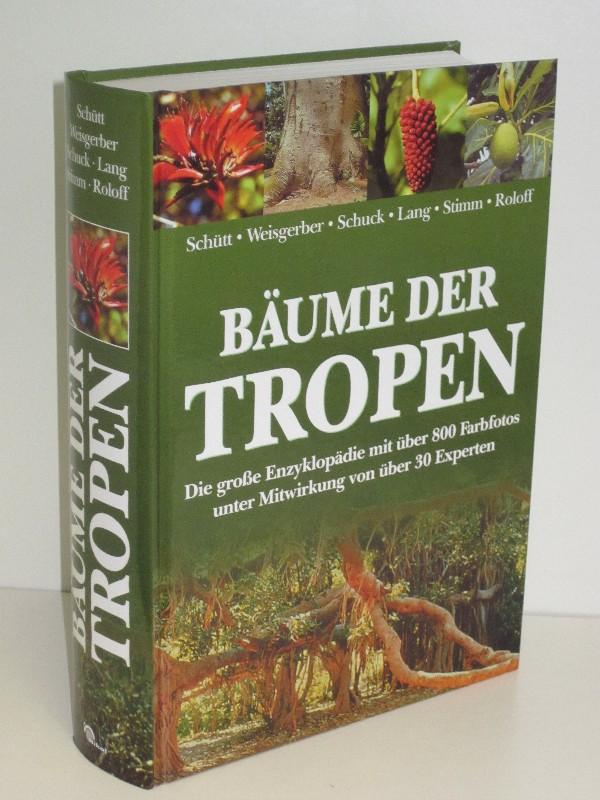 Autorenkollegtiv | Bäume der Tropen - Die große Enzyklopädie mit über 800 Farbfotos unter Mitwirkung von 30 Experten