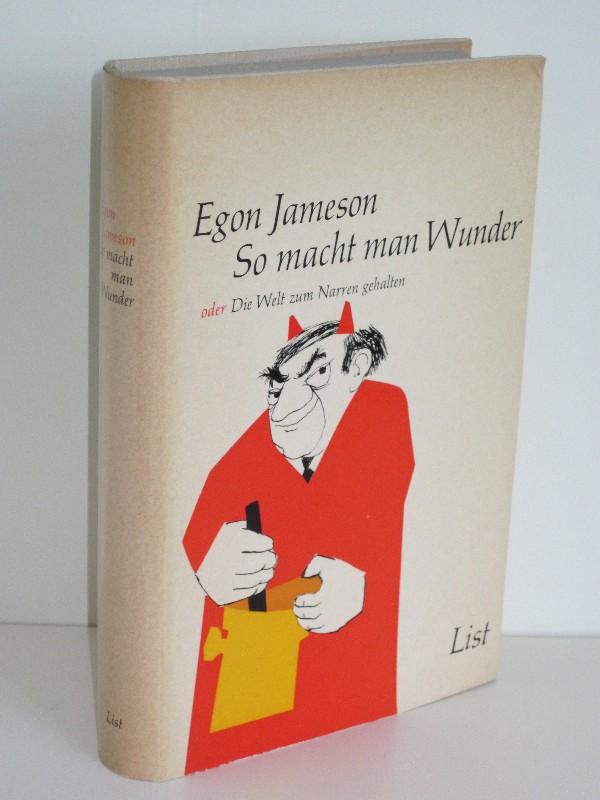 Egon Jameson | So macht man Wunder - oder Die Welt zum Narren gehalten