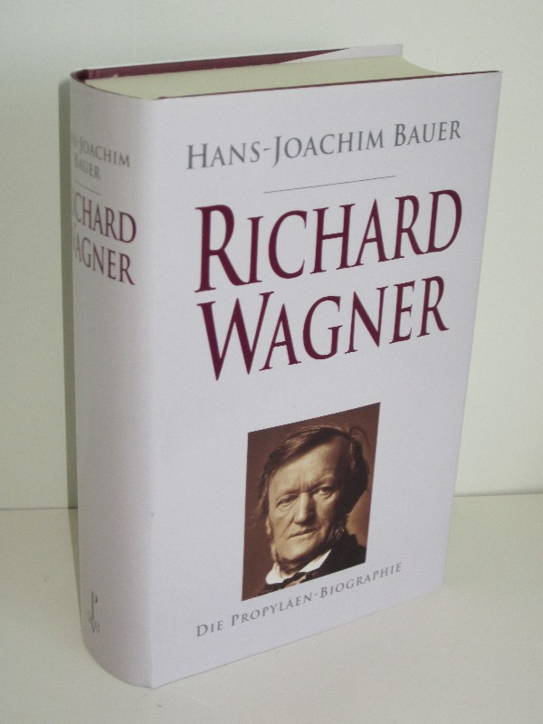 Hans-Joachim Bauer | Richard Wagner - Sein Leben und Wirken oder Die Gefühlwerdung der Vernunft 0