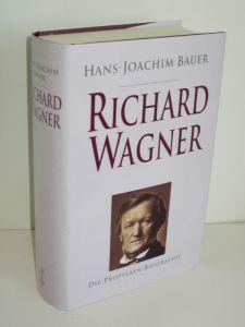 Hans-Joachim Bauer   Richard Wagner - Sein Leben und Wirken oder Die Gefühlwerdung der Vernunft