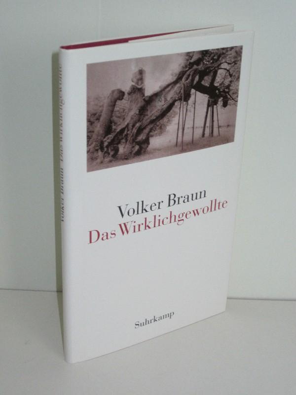 Volker Braun | Das Wirklichgewollte 0