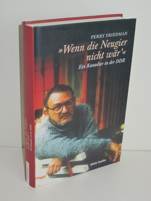"""Perry Friedman, Brgitte Friedman (Hg.)   """"Wenn die Neugier nicht wär'"""" - Ein Kanadier in der DDR 0"""