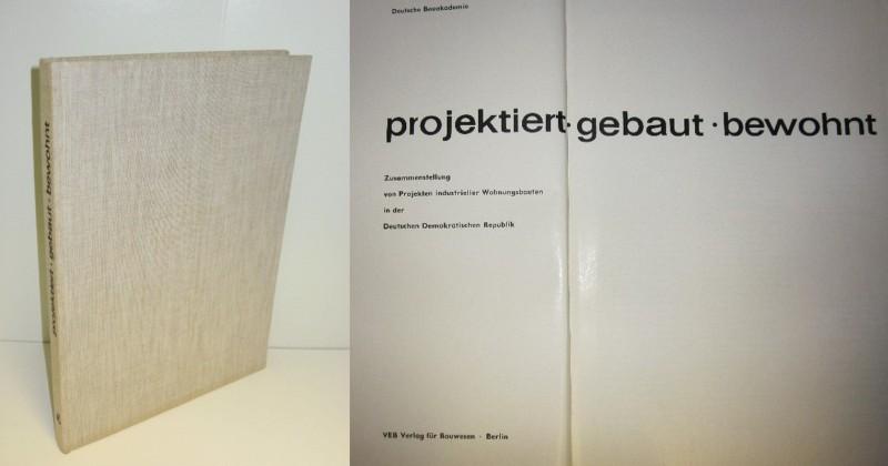 Autorenkollegtiv unter Irene Henselmann | Projektiert. gebaut. bewohnt - Zusammenstellung von Projekten industrieller Wohnungsbauten in der Deutschen Demokratischen Republik