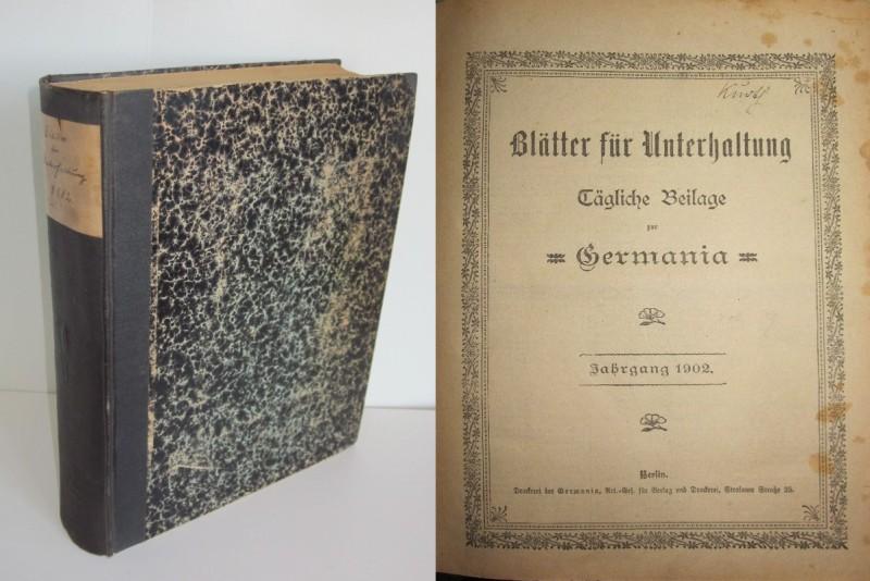 n.a. | Blätter für Unterhaltung - Tägliche Beilage zur Germania, Jahrgang 1902 0