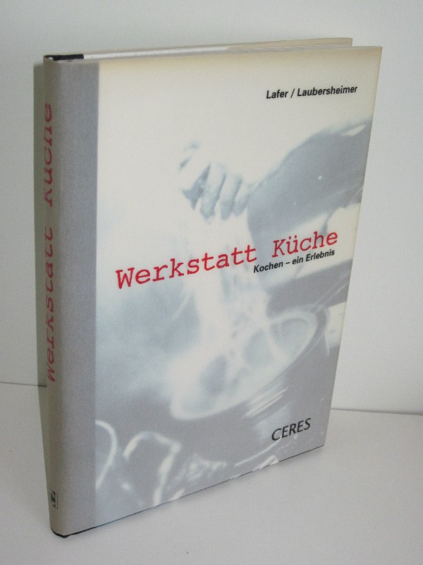 Johann Lafer, Wolfgang Laubersheimer | Werkstatt Küche - Kochen - ein Erlebnis 0
