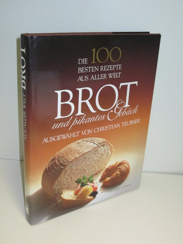 Christian Teubner | Brot und pikantes Gebäck - Die 100 besten Rezepte aus aller Welt 0