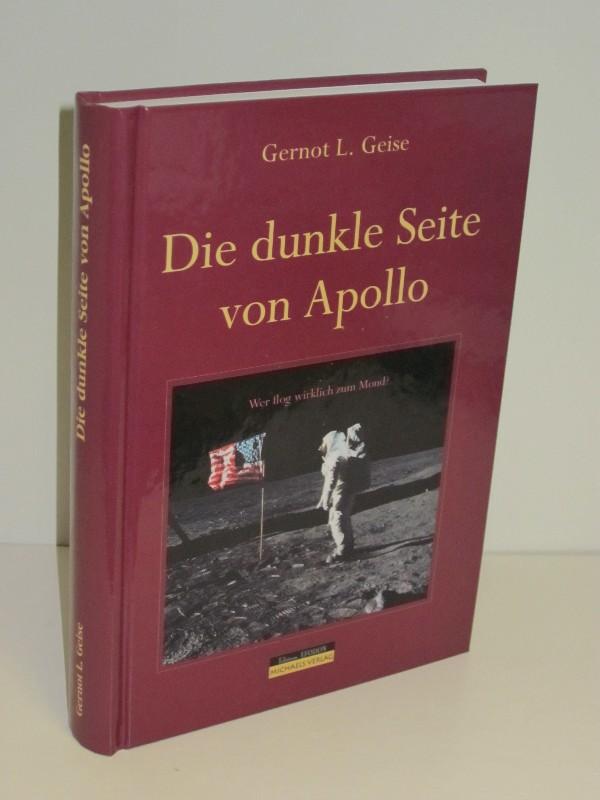 Gernot L. Geise | Die dunkle Seite von Apollo - Wer flog wirklich zum Mond?