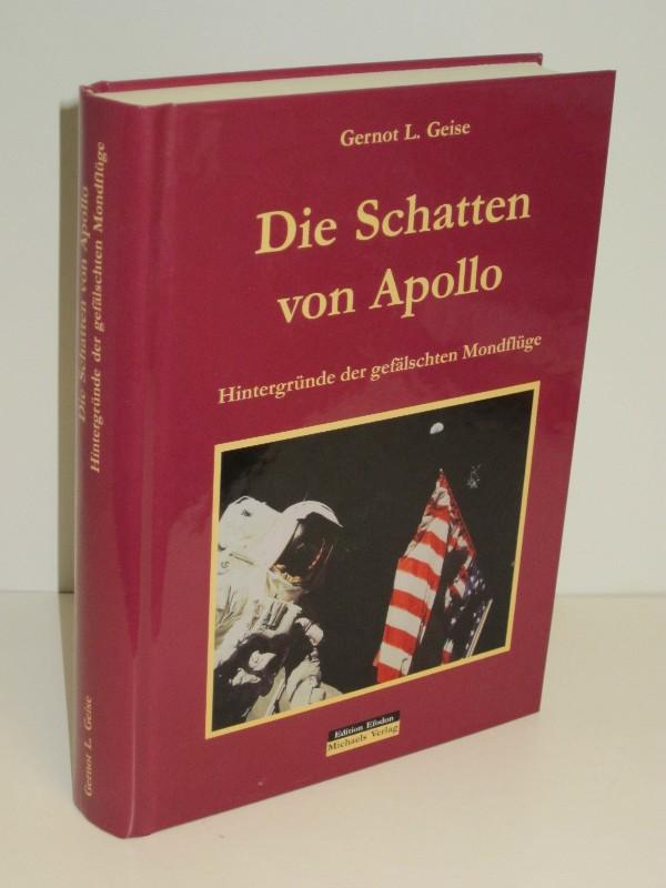 Gernot L. Geise | Die Schatten von Apollo - Hintergründe der gefälschten Mondflüge 0
