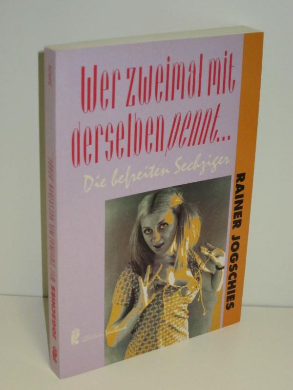 Rainer Jogschies | Wer zweimal mit derselben pennt... - Die befreiten Sechziger 0