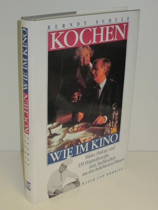 Berndt Schulz | Kochen wie im Kino - Bilder, Dialoge und 130 Originalrezepte zum Nachkochen aus den beliebtesten Filmen 0