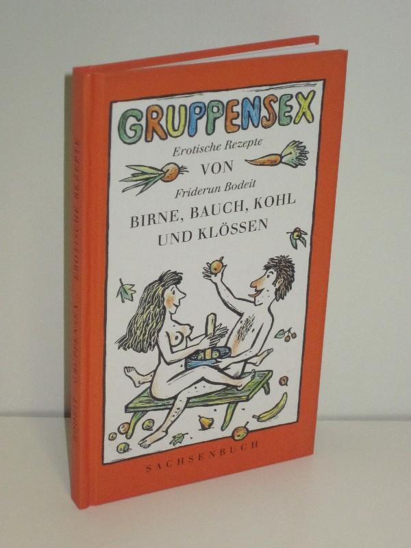 Friderun Bodeit | Gruppensex von Birne, Bauch, Kohl und Klössen - Erotische Rezepte