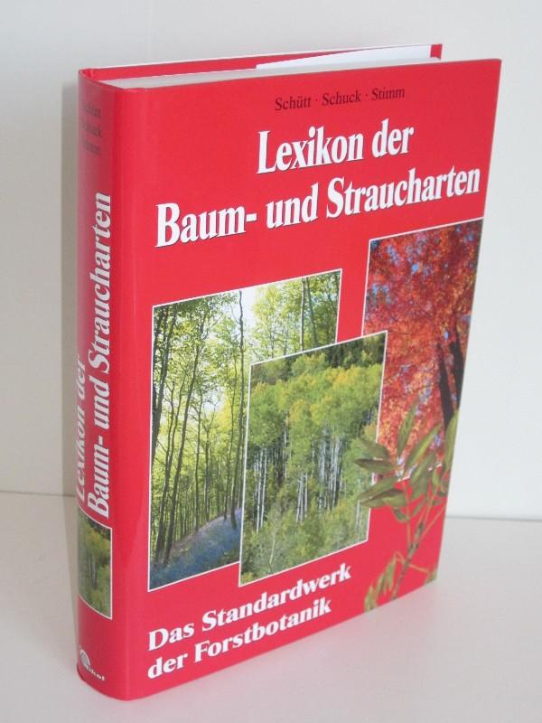 Dr. Hans Joachim Schuck, Dr. Peter Schütt, Dr. Bernd Stimm, u.a. | Lexikon der Baum- und Straucharten - Das Standardwerk der Forstbotanik