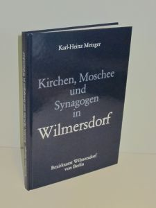 Karl-Heinz Metzger, Bezirksamt Wilmersdorf von Berlin (Hg.) | Kirchen, Moschee und Synagogen in Wilmersdorf