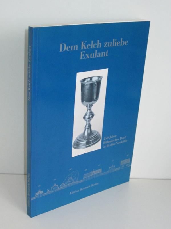 Bezirksamt Neukölln von Berlin (Hg.) | Dem Kelch zuliebe Exulant - 250 Jahre Böhmisches Dorf in Berlin-Neukölln