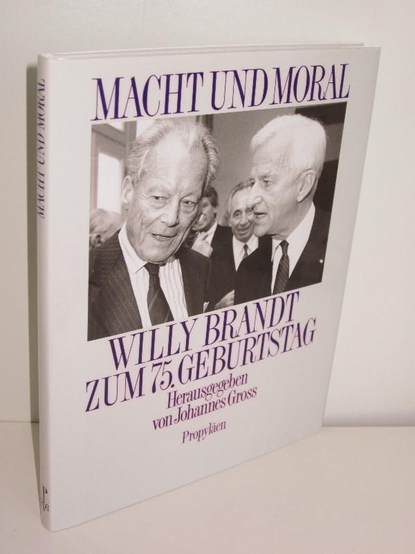 Johannes Gross (Hg.) | Macht und Moral - Willy Brandt zum 75. Geburtstag