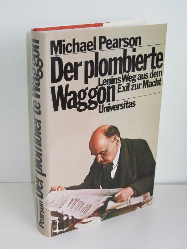 Michael Pearson   Der plombierte Waggon - Lenins Weg aus dem Exil ...