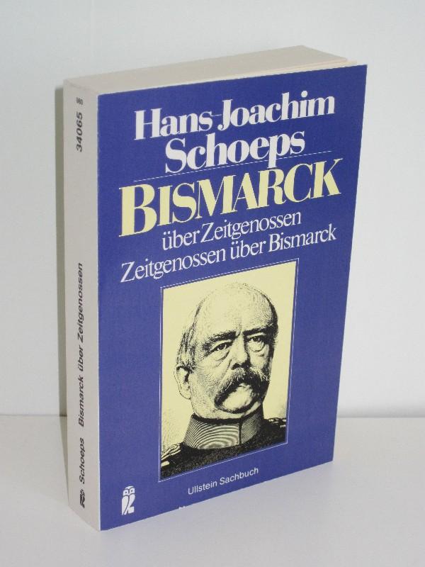 Hans-Joachim Schoeps | Bismarck über Zeitgenossen - Zeitgenossen über Bismarck