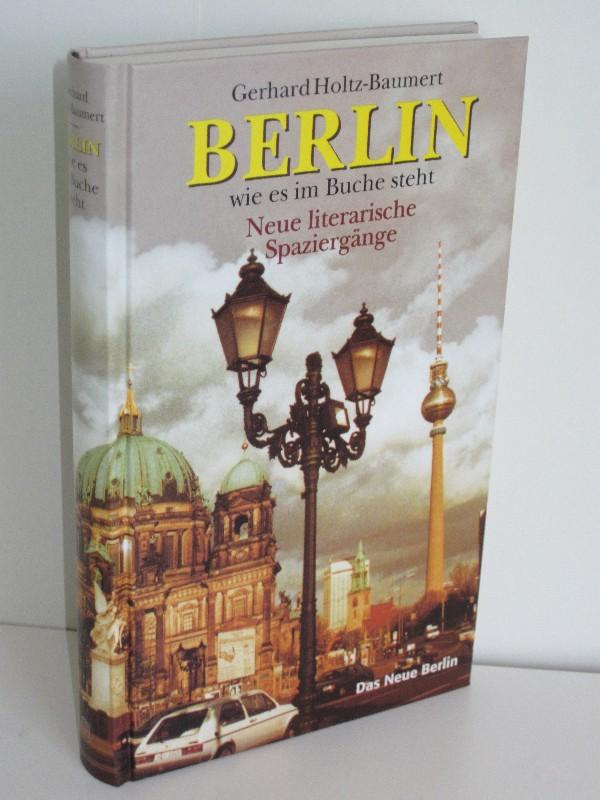 Gerhard Holtz-Baumert | Berlin wie es im Buche steht - Neue literarische Spaziergänge