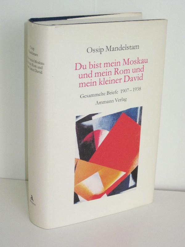 Ossip Mandelstam, Ralph Dutli (Hg.) | Du bist mein Moskau und mein Rom und mein kleiner David - gesammelte Briefe 1907-1938