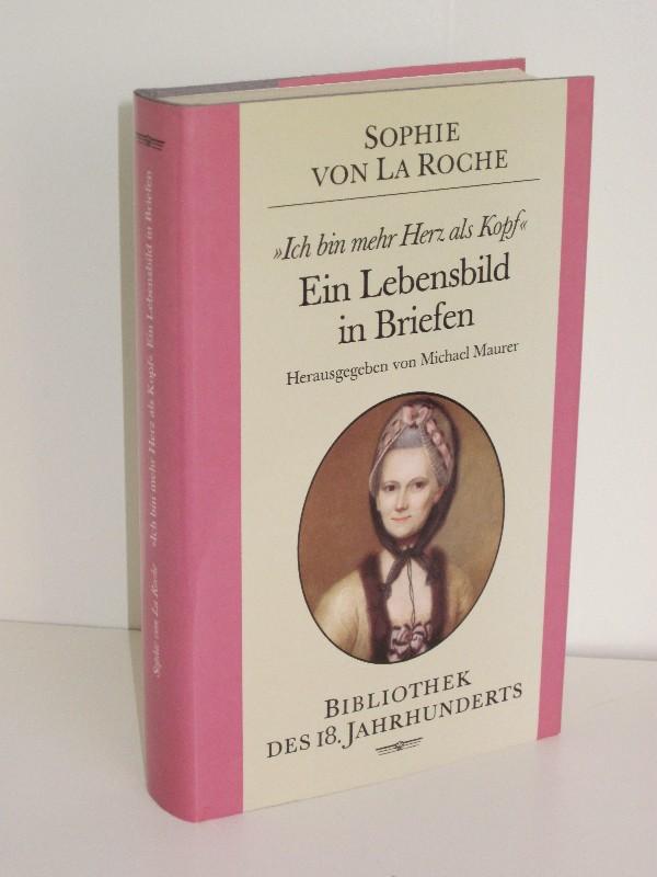 """Sophie von La Roche, Michael Maurer (Hg.)   """"Ich bin mehr Herz als Kopf"""" - Ein Lebensbild in Briefen"""